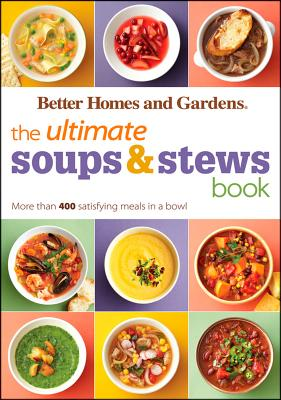 The Ultimate Soups & Stews Book By Better Homes and Gardens Books (COR)