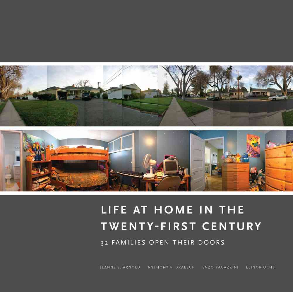 Life at Home in the 21st Century By Arnold, Jeanne E./ Graesch, Anthony/ Ochs, Elinor/ Ragazzini, Enzo